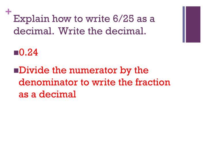 Explain how to write 6/25 as a decimal.  Write the decimal.