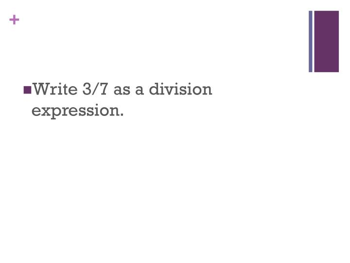 Write 3/7 as a division expression.