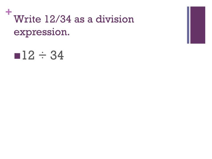 Write 12/34 as a division expression.