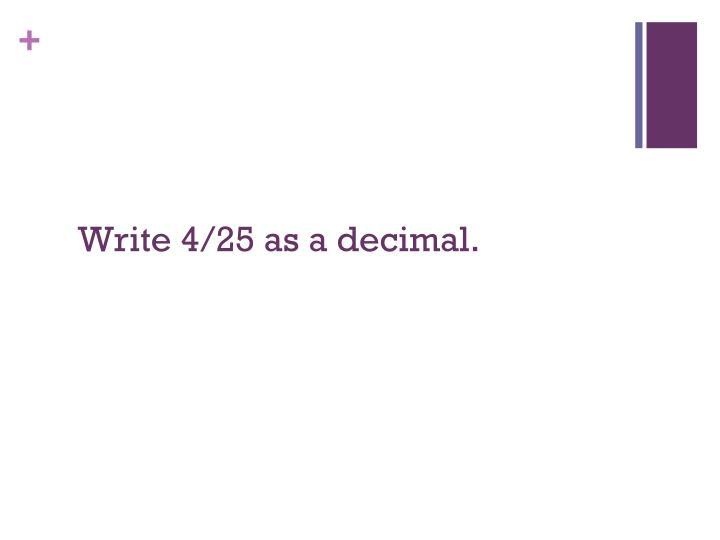 Write 4/25 as a decimal.