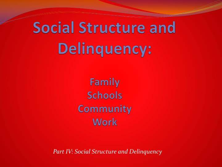 Social structure and delinquency family schools community work