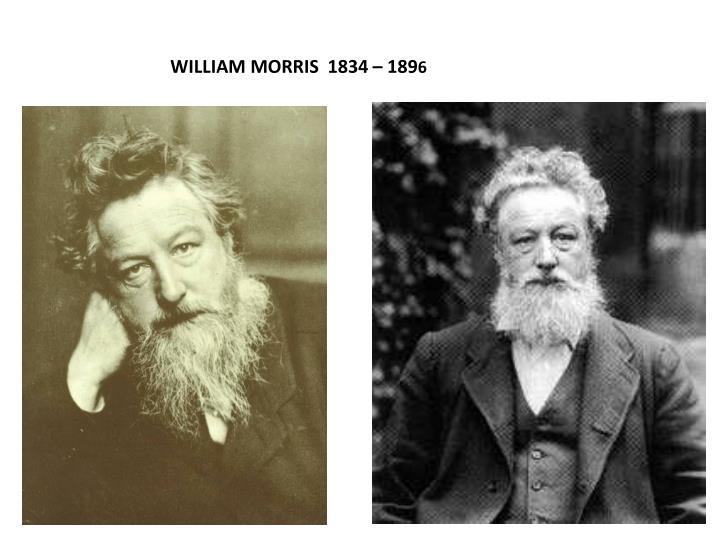 WILLIAM MORRIS  1834 – 189