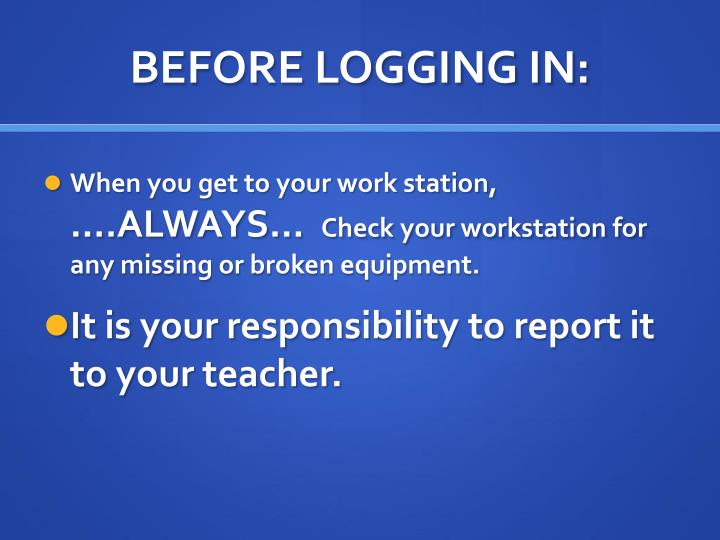 BEFORE LOGGING IN:
