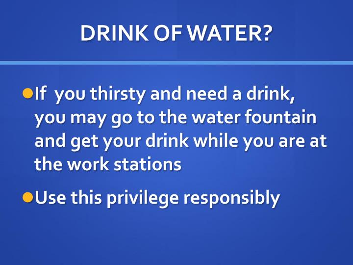 DRINK OF WATER?