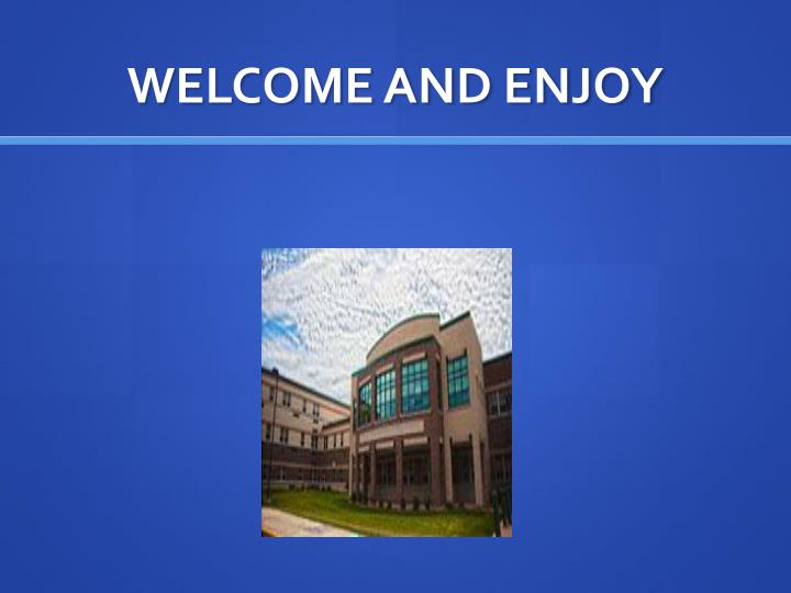 WELCOME AND ENJOY