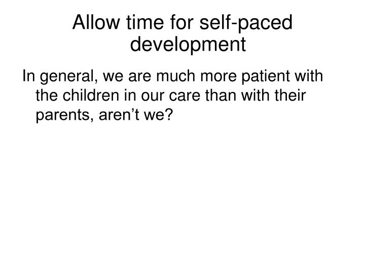 Allow time for self-paced development