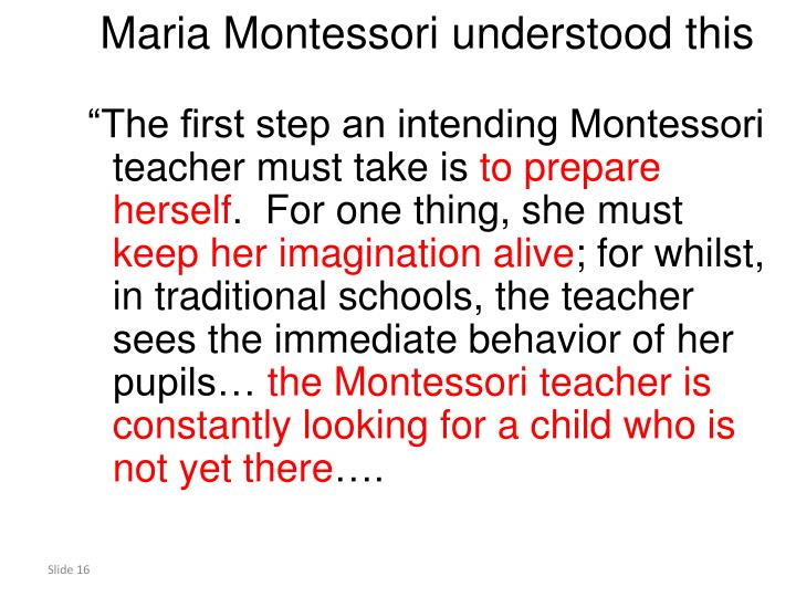 Maria Montessori understood this