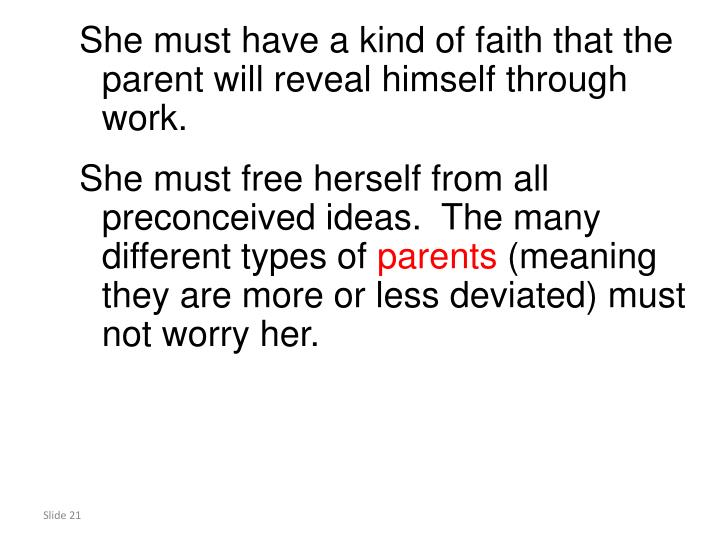 She must have a kind of faith that the parent will reveal himself through work.