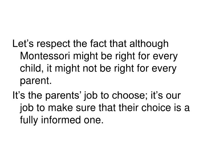 Let's respect the fact that although Montessori might be right for every child, it might not be right for every parent.