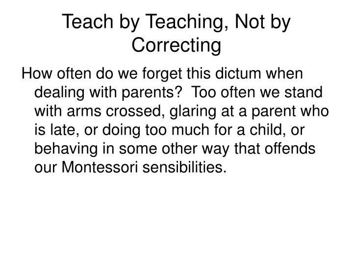 Teach by Teaching, Not by Correcting