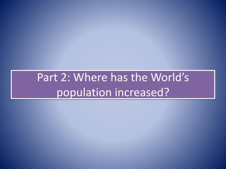 Part 2: Where has the World's population increased?