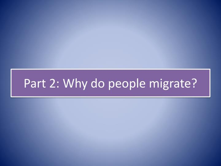 Part 2: Why do people migrate?