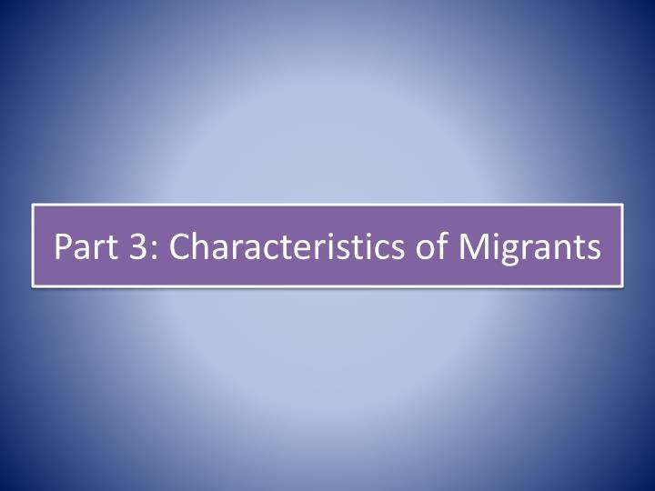 Part 3: Characteristics of Migrants