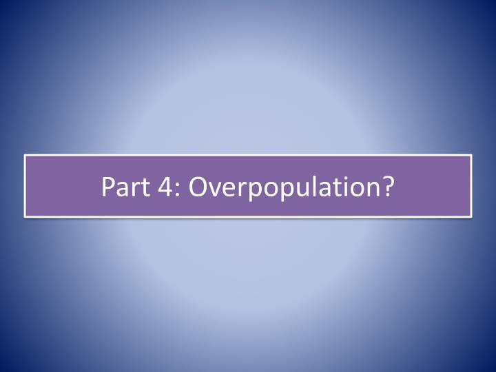 Part 4: Overpopulation?
