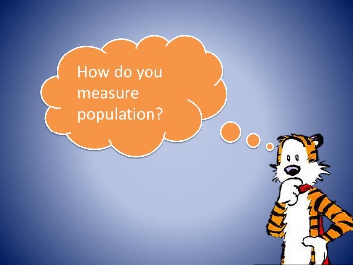 How do you measure population?