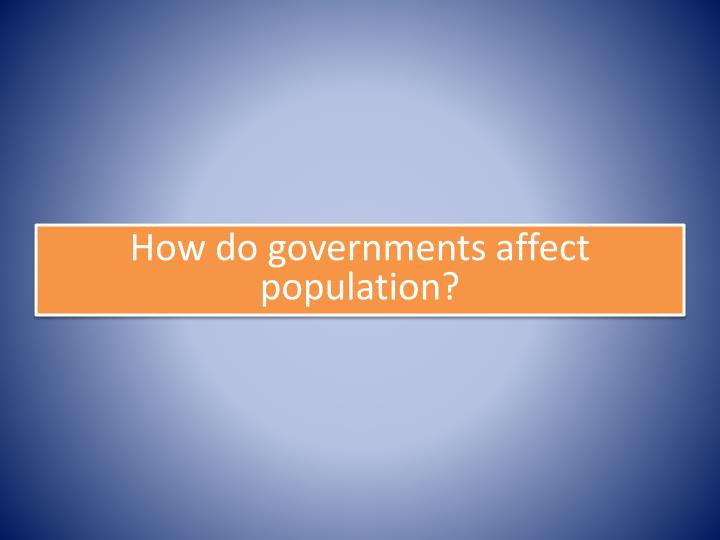 How do governments affect population?