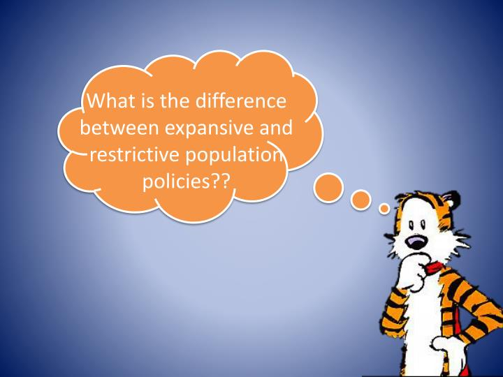 What is the difference between expansive and restrictive population policies??