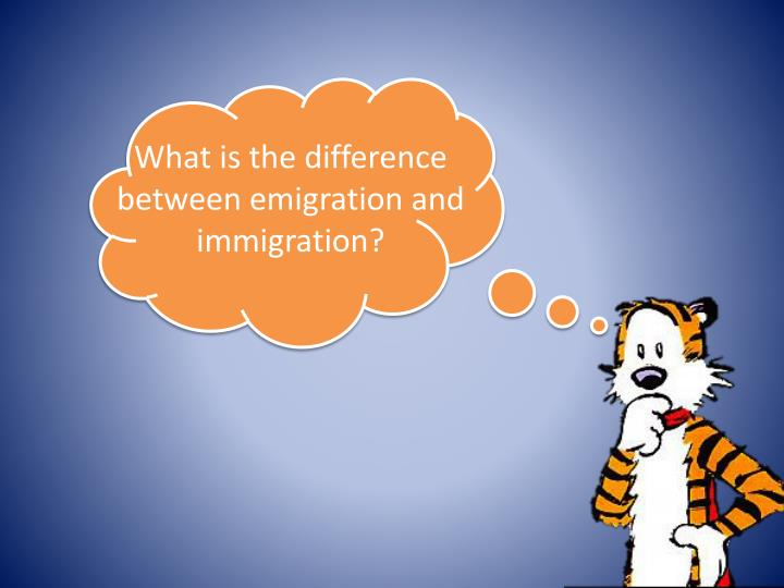 What is the difference between emigration and immigration?