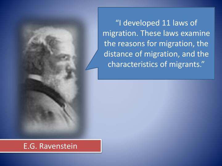 """I developed 11 laws of migration. These laws examine the reasons for migration, the distance of migration, and the characteristics of migrants."""