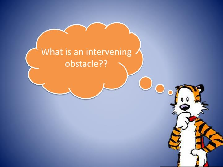 What is an intervening obstacle??