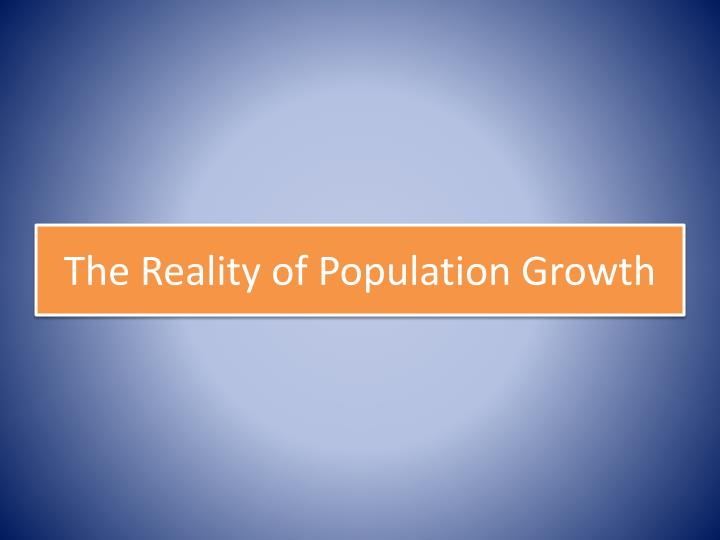 The Reality of Population Growth