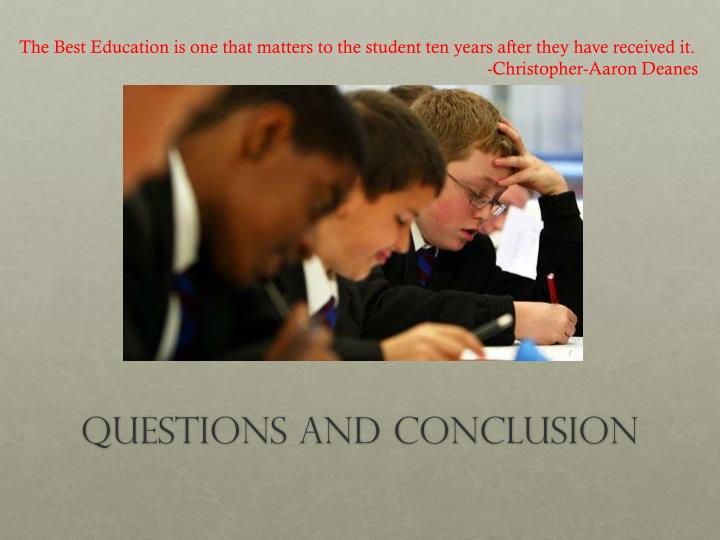 The Best Education is one that matters to the student ten years after they have received it.
