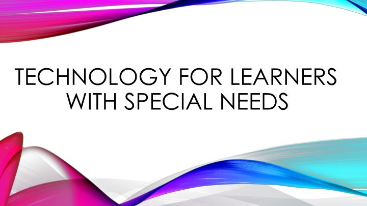 Technology for learners with special needs