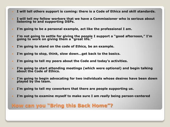 I will tell others support is coming: there is a Code of Ethics and skill standards.
