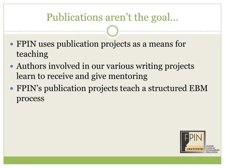 Publications aren't the goal…