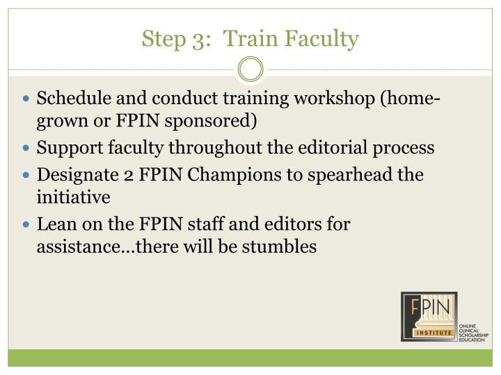 Step 3:  Train Faculty