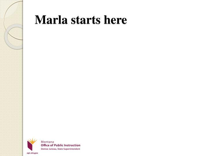 Marla starts here