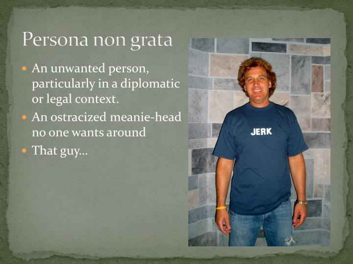 Persona Non Grata: CLE PowerPoint Presentation