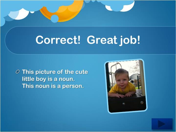 Correct!  Great job!