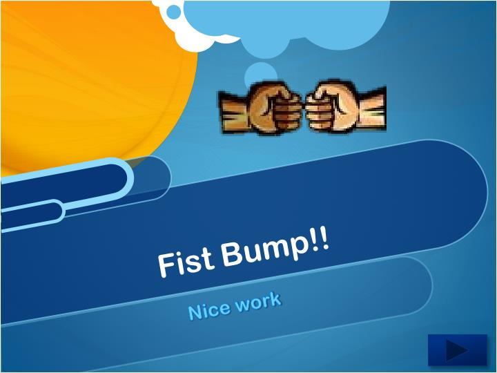 Fist Bump!!
