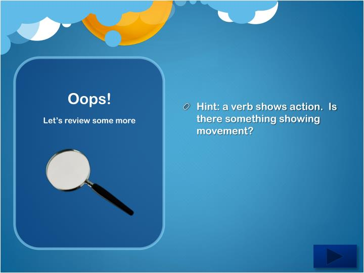 Hint: a verb shows action.  Is there something showing movement?