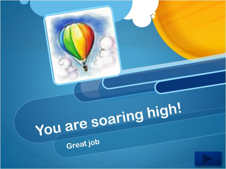 You are soaring high!