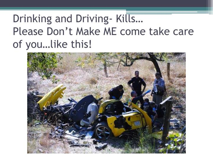 Drinking and Driving- Kills…