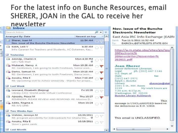 For the latest info on Bunche Resources, email SHERER, JOAN in the GAL to receive her newsletter