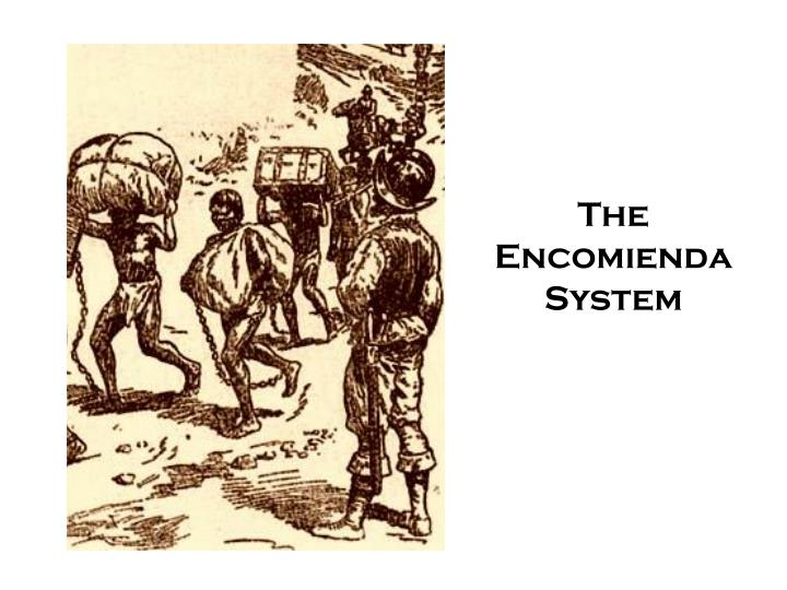 encomienda system Encomienda system who the system was used by conquistadors to force native americans to work under brutal conditions these conquistadors were granted land that .