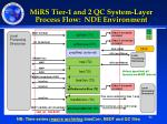 mirs tier 1 and 2 qc system layer process flow nde environment