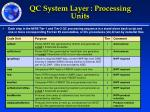 qc system layer processing units