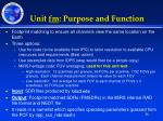 unit fm purpose and function