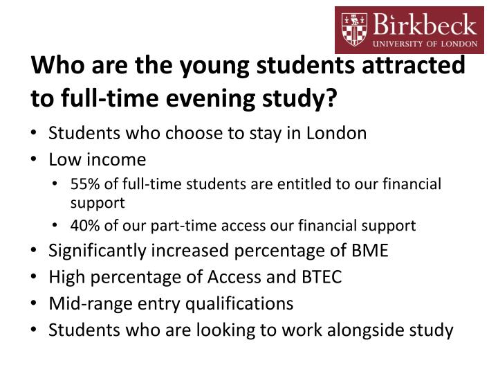 Who are the young students attracted to full-time evening study?