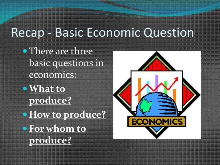 Recap - Basic Economic Question