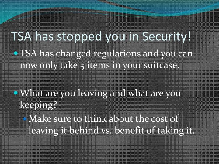 TSA has stopped you in Security!