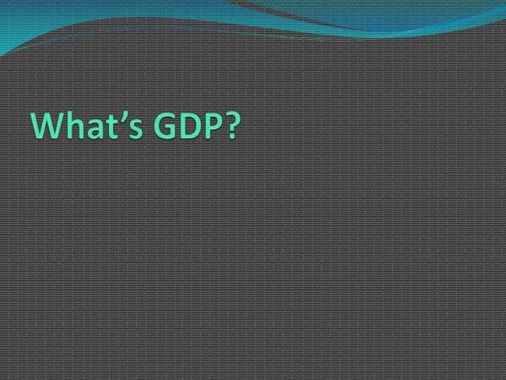 What's GDP?