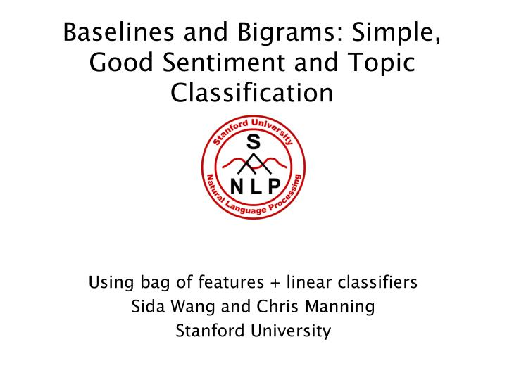 Baselines and bigrams simple good sentiment and topic classification