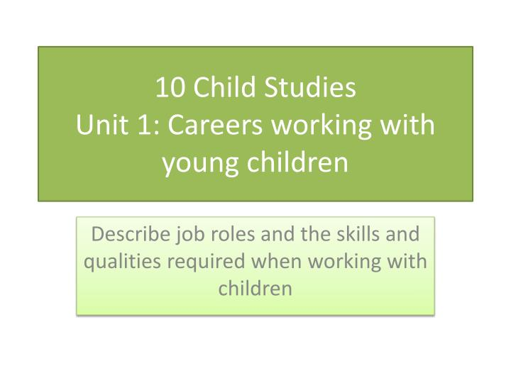 10 child studies unit 1 careers working with young children