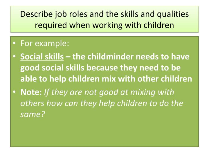 Describe job roles and the skills and qualities required when working with children