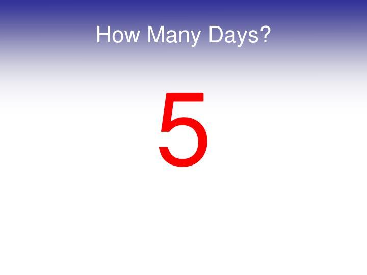 How Many Days?